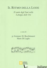 RITMO DELLA LODE. IL CANTO DEGLI INNI NELLA LITURGIA DELLE ORE (IL) - BECCHIMANZI G. (CUR.); DI LUGLIO M. (CUR.)