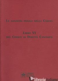 SANZIONI PENALI NELLA CHIESA. LIBRO VI DEL CODICE DI DIRITTO CANONICO (LE) - AA.VV.