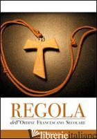 REGOLA DELL'ORDINE FRANCESCANO SECOLARE - AA.VV.
