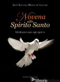 NOVENA ALLO SPIRITO SANTO. MEDITAZIONI PER OGNI GIORNO - LIGUORI ALFONSO MARIA
