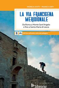 VIA FRANCIGENA MERIDIONALE. DA ROMA A MONTE SANT'ANGELO E FINO A SANTA MARIA DI  - D'ATTI MONICA; CINTI FRANCO