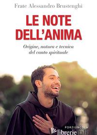 NOTE DELL'ANIMA. ORIGINE, NATURA E TECNICA DEL CANTO SPIRITUALE (LE) - BRUSTENGHI ALESSANDRO