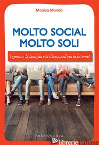 MOLTO SOCIAL MOLTO SOLI. I GIOVANI, LA FAMIGLIA E LA CHIESA NELL'ERA DI INTERNET - MONDO MONICA