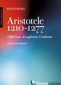 ARISTOTELE 1210-1277. DIFFIDENZA, ACCOGLIENZA, CONDANNA - RUSSO RENATO