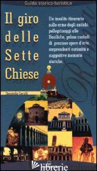 GIRO DELLE SETTE CHIESE. UN INSOLITO ITINERARIO SULLE ORME DEGLI ANTICHI PELLEGR - CERULLI DONATELLA