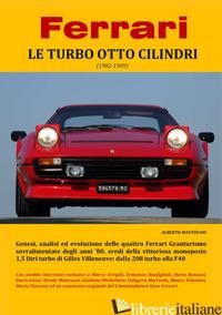 FERRARI. LE TURBO OTTO CILINDRI (1982-1989) - MANTOVANI ALBERTO