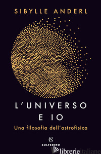 UNIVERSO E IO. UNA FILOSOFIA DELL'ASTROFISICA (L') - ANDERL SYBILLE