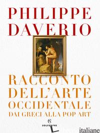 RACCONTO DELL'ARTE OCCIDENTALE DAI GRECI ALLA POP ART - DAVERIO PHILIPPE
