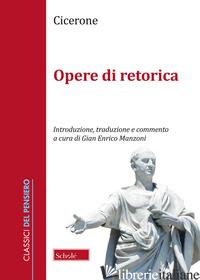 OPERE RETORICHE. TESTO LATINO A FRONTE - CICERONE MARCO TULLIO; MANZONI G. E. (CUR.)