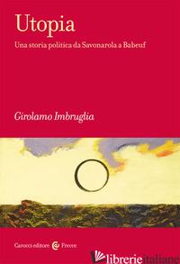 UTOPIA. UNA STORIA POLITICA DA SAVONAROLA A BABEUF - IMBRUGLIA GIROLAMO