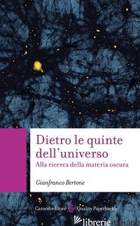 DIETRO LE QUINTE DELL'UNIVERSO. ALLA RICERCA DELLA MATERIA OSCURA - BERTONE GIANFRANCO