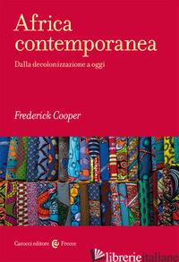 AFRICA CONTEMPORANEA. DALLA DECOLONIZZAZIONE A OGGI - COOPER FREDERICK