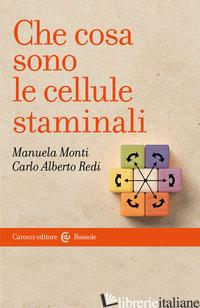 CHE COSA SONO LE CELLULE STAMINALI - MONTI MANUELA; REDI CARLO ALBERTO