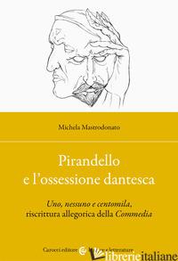 PIRANDELLO E L'OSSESSIONE DANTESCA - MASTRODONATO MICHELA