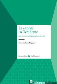 SANTITA' IN OCCIDENTE. INTRODUZIONE ALL'AGIOGRAFIA MEDIEVALE (LA) - MAGGIONI GIOVANNI PAOLO