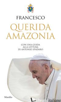 «QUERIDA AMAZONIA». ESORTAZIONE APOSTOLICA POSTSINODALE AL POPOLO DI DIO E A TUT - FRANCESCO (JORGE MARIO BERGOGLIO)