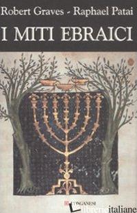 MITI EBRAICI (I) - GRAVES ROBERT; PATAI RAPHAEL