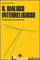 DIALOGO INTERRELIGIOSO. ORDINAMENTI PER LA FORMAZIONE (IL) - BONGIOVANNI AMBROGIO