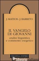 VANGELO DI GIOVANNI. ANALISI LINGUISTICA E COMMENTO ESEGETICO (IL) - MATEOS JUAN; BARRETO JUAN; MATEOS J. (CUR.)