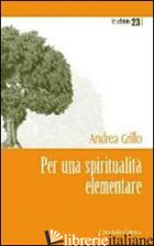 PER UNA SPIRITUALITA' ELEMENTARE - GRILLO ANDREA