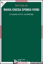 MARIA-CHIESA SPONSA VERBI E IL PENSIERO DI H. U. VON BALTHASAR - SAM-YONG JUN