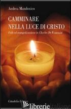 CAMMINARE NELLA LUCE DI CRISTO. FEDE ED EVANGELIZZAZIONE IN CHARLES DE FOUCAULD - MANDONICO ANDREA