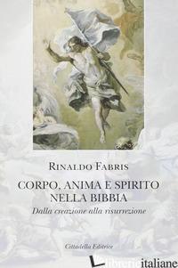 CORPO ANIMA E SPIRITO NELLA BIBBIA. DALLA CREAZIONE ALLA RISURREZIONE - FABRIS RINALDO