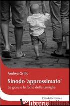 SINODO «APPROSSIMATO». LE GIOIE E LE FERITE DELLE FAMIGLIE - GRILLO ANDREA