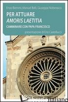 PER ATTUARE AMORIS LAETITIA CAMMINARE CON PAPA FRANCESCO - BIEMMI ENZO; BELLI MANUEL; NOBERASCO GIUSEPPE