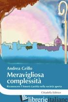 """MERAVIGLIOSA COMPLESSITA'. RICONOSCERE L'""""AMORIS LAETITIA"""" NELLA SOCIETA' APERTA - GRILLO ANDREA"""