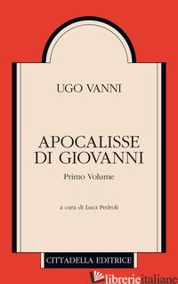 APOCALISSE DI GIOVANNI - VANNI UGO; PEDROLI L. (CUR.)