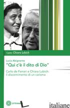 «QUI C'E' IL DITO DI DIO». CARLO DE FERRARI E CHIARA LUBICH: IL DISCERNIMENTO DI - ABIGNENTE LUCIA