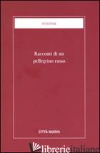 RACCONTI DI UN PELLEGRINO RUSSO - PENTKOVSKIJ A. (CUR.)