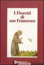 FIORETTI DI SAN FRANCESCO (I) - BUGHETTI B. (CUR.)