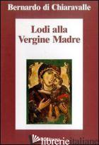 LODI DELLA VERGINE MADRE - BERNARDO DI CHIARAVALLE (SAN); LEONARDI C. (CUR.)