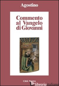 COMMENTO AL VANGELO DI GIOVANNI - AGOSTINO (SANT')