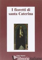 FIORETTI DI SANTA CATERINA (I) - BELLONI A. (CUR.)