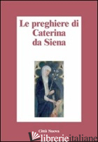PREGHIERE DI CATERINA DA SIENA (LE) - CATERINA DA SIENA (SANTA)