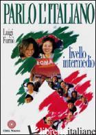 PARLO L'ITALIANO. LIVELLO INTERMEDIO. CON CD AUDIO - FURNO' LUIGI