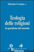 TEOLOGIA DELLE RELIGIONI. LA QUESTIONE DEL METODO - CROCIATA M. (CUR.)