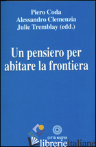 PENSIERO PER ABITARE LA FRONTIERA (UN) - CODA P. (CUR.); CLEMENZIA A. (CUR.); TREMBLAY J. (CUR.)