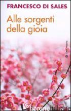 ALLE SORGENTI DELLA GIOIA - FRANCESCO DI SALES (SAN); VIDAL F. (CUR.)
