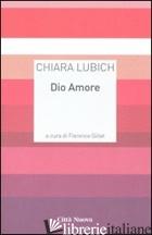 DIO AMORE - LUBICH CHIARA; GILLET F. (CUR.)