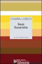 GESU' EUCARISTIA - LUBICH CHIARA; CIARDI F. (CUR.)