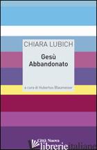 GESU' ABBANDONATO - LUBICH CHIARA; BLAUMEISER H. (CUR.)