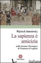 SAPIENZA E' AMICIZIA NELLA «SUMMA THEOLOGICA» DI TOMMASO D'AQUINO (LA) - JANUSIEWICZ WOJCIECH