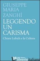 LEGGENDO UN CARISMA. CHIARA LUBICH E LA CULTURA - ZANGHI' GIUSEPPE M.