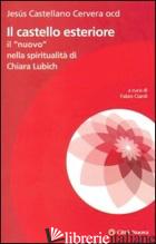 """CASTELLO ESTERIORE. IL """"NUOVO"""" NELLA SPIRITUALITA' DI CHIARA LUBICH (IL) - CASTELLANO CERVERA JESUS; CIARDI F. (CUR.)"""