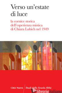 VERSO UN'ESTATE DI LUCE. LA CORNICE STORICA DELL'ESPERIENZA MISTICA DI CHIARA LU - CATALDI S. (CUR.); SINISCALCO P. (CUR.)