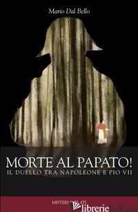 MORTE AL PAPATO! IL DUELLO TRA NAPOLEONE E PIO VII - DAL BELLO MARIO